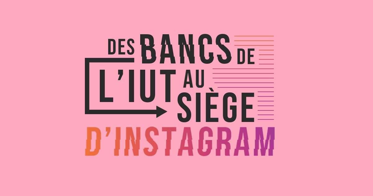 Des bancs de l'IUT au siège d'Instagram
